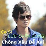chong xau de xai (vol. 2) - luu chan long