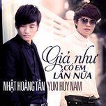 gia nhu co em lan nua (single) - yuki huy nam, khanh tan