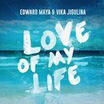 love of my life (ep) - edward maya, vika jigulina