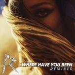 where have you been (remixes) - rihanna