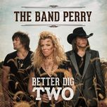 better dig two (single) - the band perry