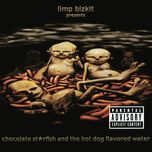 chocolate starfish and the hot dog flavored water - limp bizkit