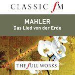 mahler: das lied von der erde (classic fm: the full works) - dame janet baker, bernard haitink, james king, royal concertgebouw orchestra