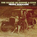 the legend of bonnie & clyde - merle haggard, the strangers