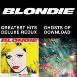 blondie 4(0)-ever: greatest hits deluxe redux / ghosts of download - blondie