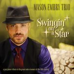swingin' on a star a jazz piano tribute to the great male crooners of the 20th century - mason embry trio