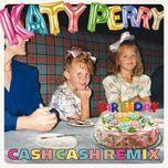 birthday (cash cash remix) (single) - katy perry