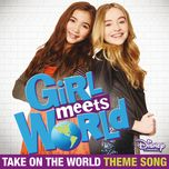 take on the world (from girl meets world) (single) - rowan blanchard, sabrina carpenter
