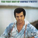 the very best of conway twitty - conway twitty