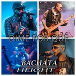 dime por que (single) - bachata heightz