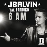 6 am (single) - j balvin, farruko