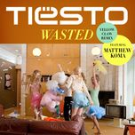 wasted (yellow claw remix) (single) - tiesto, matthew koma