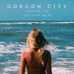 here for you (single) - gorgon city, laura welsh