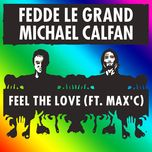 feel the love (single) - fedde le grand, michael calfan, max'c