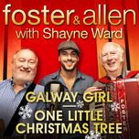 galway girl / one little christmas tree (with shayne ward) (single) - foster & allen, shayne ward