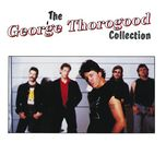 the george thorogood collection - george thorogood & the destroyers