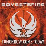 tomorrow come today - boysetsfire