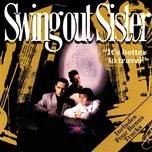 it's better to travel - swing out sister
