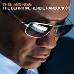 then and now: the definitive herbie hancock - herbie hancock