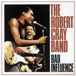 bad influence (single) - the robert cray band