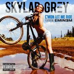 c'mon let me ride (explicit single) - skylar grey, eminem