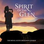 spirit of the glen - royal scots dragoon guards