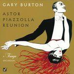 astor piazzolla reunion: a tango excursion - gary burton