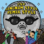 gangnam style (remix style ep)  - psy