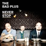 never stop - the bad plus