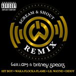 scream & shout (hit-boy remix) (explicit single) - will.i.am, britney spears, hit-boy, waka flocka flame, lil wayne, diddy