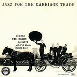 jazz for the carriage trade - george wallington quintet