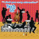 i find you very attractive - touch and go