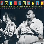 everyday i have the blues - joe turner, pee wee crayton, sonny stitt