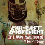 if i was you (omg) (single) - far east movement, snoop dogg