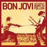 we weren't born to follow (ep) - bon jovi