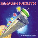 astro lounge - smash mouth