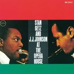 stan getz and j.j. johnson at the opera house - stan getz, j. j. johnson