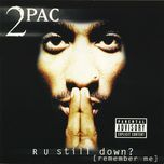 r u still down? [remember me] - 2pac