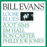 loose blues - bill evans, jim hall, philly joe jones, zoot sims, ron carter