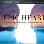 epic heart (uplifting & emotive human drama) - fired earth music
