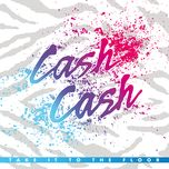 take it to the floor - cash cash
