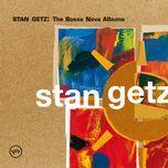 stan getz: the bossa nova albums - stan getz