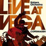 live at vega - kaizers orchestra