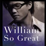 william so great - william so (to vinh khang)