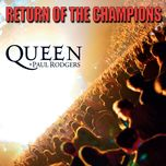 return of the champions (live in sheffield) - queen, paul rodgers