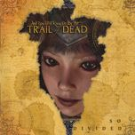 so divided - and you will know us by the trail of dead