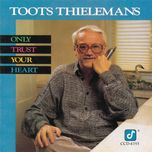 only trust your heart - toots thielemans