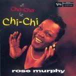 not cha cha but chi chi - rose murphy