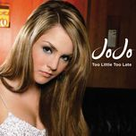 too little, too late (radio version) (single) - jojo