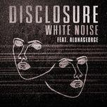 white noise (single) - disclosure, alunageorge